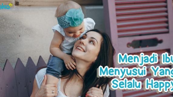 Menjadi Ibu Menyusui Yang Selalu Happy
